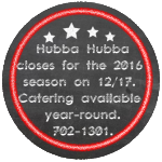 Hubba Hubba Smokehouse closes for the 2016 season on Dec. 17, 2016 but catering remains open year-round. Call 702-1301 for catering
