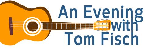 An Evening with Tom Fisch Thursday Aug 17 5:30 - 7:30